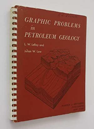 Graphic Problems in Petroleum Geology: LeRoy, L. W.
