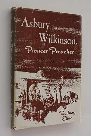 Asbury Wilkinson: Pioneer Preacher: Cline, Rodney