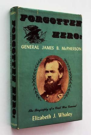 Forgotten Hero: General James B. McPherson, The Biography of a Civil War General: Whaley, Elizabeth...