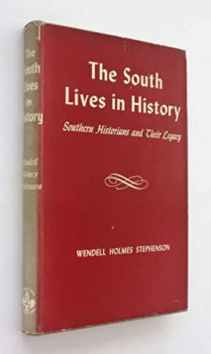 The South Lives in History: Southern Historians and Their Legacy: Stephenson, Wendell Holmes