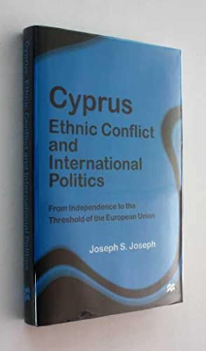 Cyprus: Ethnic Conflict and International Politics: From Independence tot eh Threshold of Europea...