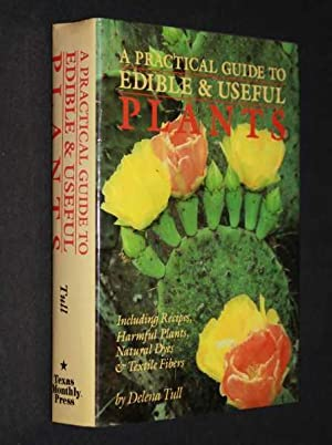 A Practical Guide to Edible & Useful Plants: Including Recipes, Harmful Plants, Natural Dyes &...