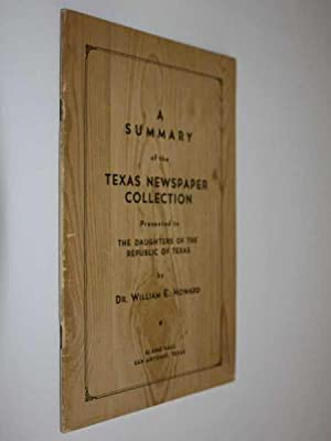 A Summary of the Texas Newspaper Collection: Presented to The Daughters of the Republic of Texas: ...
