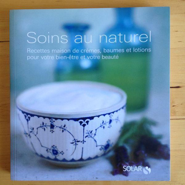 Soins au naturel : Recettes maison de crèmes, baumes et lotions pour votre bien-être ...