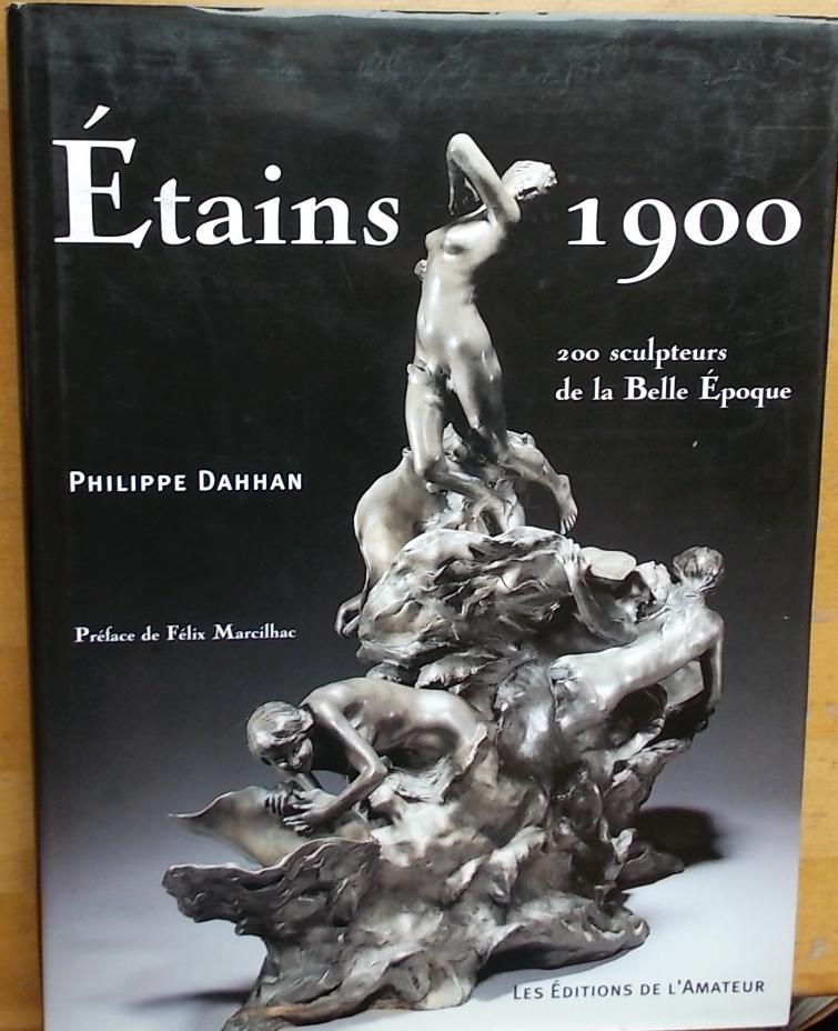 Etains 1900. 200 sculpteurs de la Belle Epoque.: DAHHAN (Philippe)
