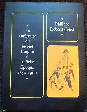 La caricature du second Empire à la Belle Epoque (1850-1900).: ROBERTS-JONES (Philippe)