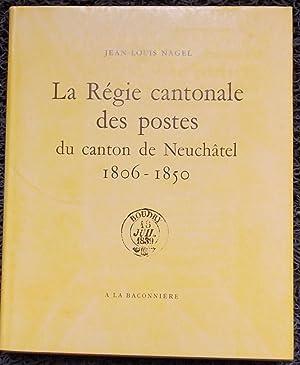 La Régie cantonale des postes du canton de Neuchâtel (1806-1850).: NAGEL (Jean-Louis)