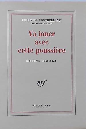 Va jouer avec cette poussière (Carnets 1958-1964).: MONTHERLANT (Henry de)