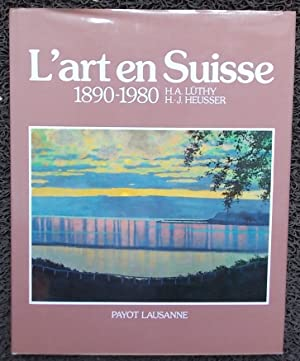 L'art en Suisse 1890-1980.: LÜTHY (Hans A.) & HEUSSER (Hans-Jörg)