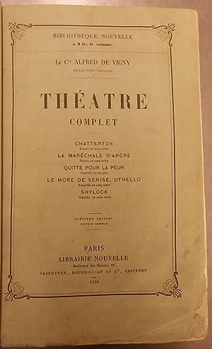 Théâtre complet. Chatterton - La Maréchale d'Ancre - Quitte pour la peur -...