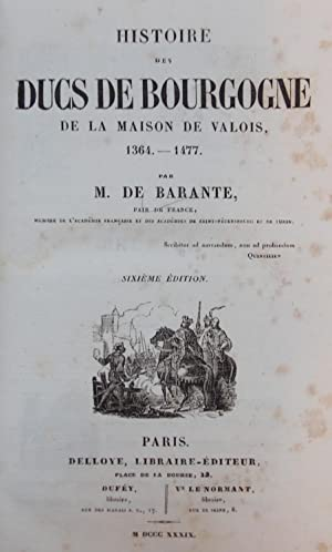 Histoire des ducs de Bourgogne de la maison de Valois (1364-1477).: BARANTE (Prosper Brugi�re de)