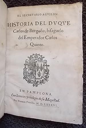 Historia del Duque Carlos de Borgona, bisaguelo del Emperador Carlos Quinto.: AGUILON (Pedro de)