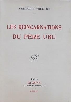 Les réincarnations du père Ubu.: VOLLARD (Ambroise)