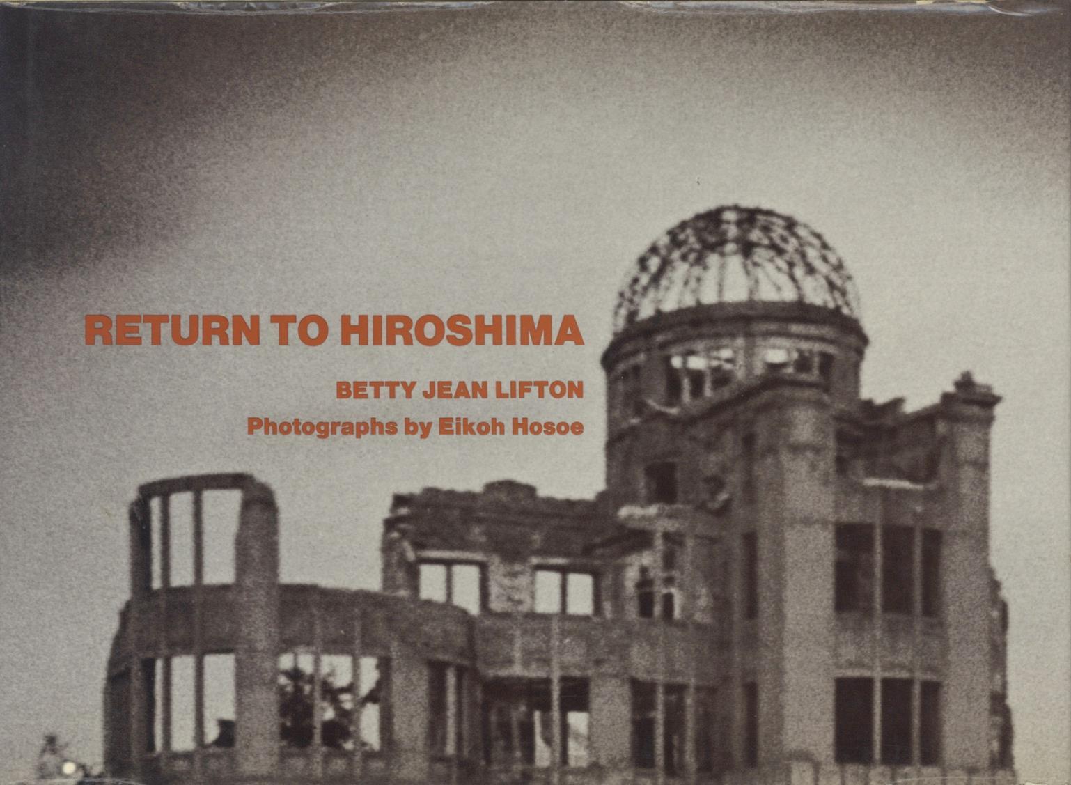 RETURN TO HIROSHIMA.; Photographs by Eikoh Hosoe [HOSOE]. Lifton, Betty Jean