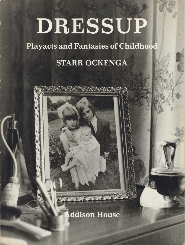 DRESSUP: PLAYACTS AND FANTASIES OF CHILDHOOD Ockenga, Starr