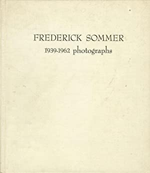 FREDERICK SOMMER: 1939 - 1962, PHOTOGRAPHS.; WORDS NOT SPENT TODAY BUY SMALLER IMAGES TOMORROW: ...