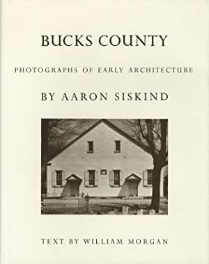 BUCKS COUNTY: PHOTOGRAPHS OF EARLY ARCHITECTURE.; Photographs: SISKIND]. Morgan, William