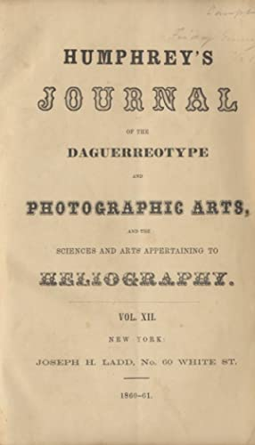 HUMPHREY'S JOURNAL OF THE DAGUERREOTYPE AND THE PHOTOGRAPHIC ARTS, AND THE SCIENCES AND ARTS APPE...