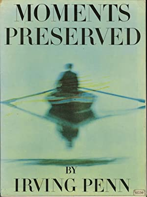 MOMENTS PRESERVED: EIGHT ESSAYS IN PHOTOGRAPHS AND: Penn, Irving