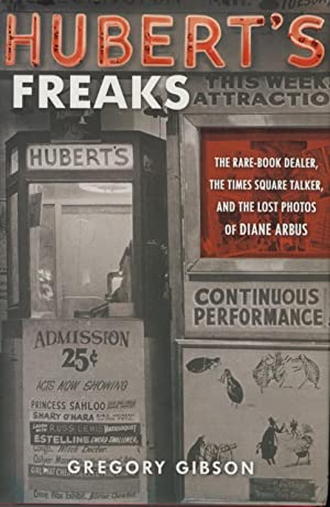 HUBERT'S FREAKS:; THE RARE-BOOK DEALER, THE TIMES: ARBUS]. Gibson, Gregory