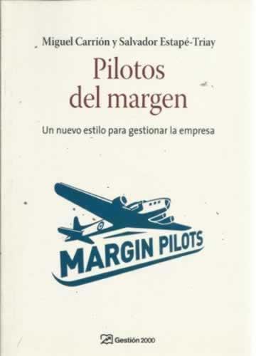 Pilotos del margen. Un nuevo estilo para gestionar la empresa - Carrión, Miguel/ Estapé-Triay, Salvador