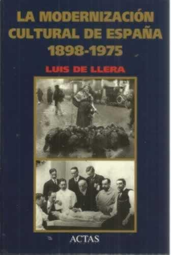 La modernización cultural de España 1898-1975 - de Llera, Luis