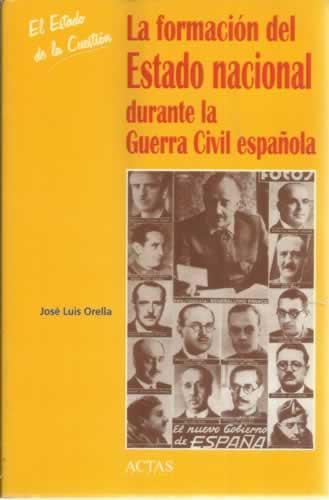 La formación del Estado Nacional durante la Guerra Civil Española - Orella, José Luis