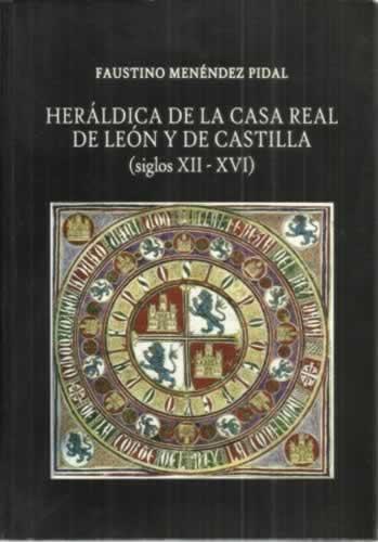 Heráldica de la Casa Real de León y de Castilla. Siglos XII-XVI - Menéndez Pidal de Navascués, Faustino