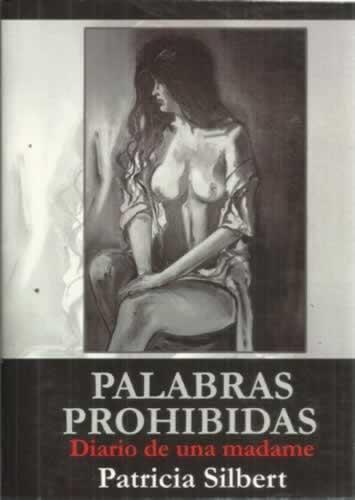 PALABRAS PROHIBIDAS. Diario de una madame - Silbert, Patricia