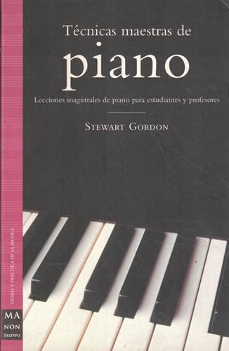 Técnicas maestras de piano. Lecciones magistrales de piano para estudiantes y profesores - Gordon, Stewart