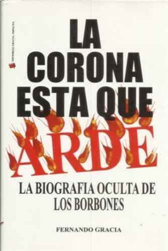 La corona está que arde. La biografía oculta de los Borbones - Gracia, Fernando