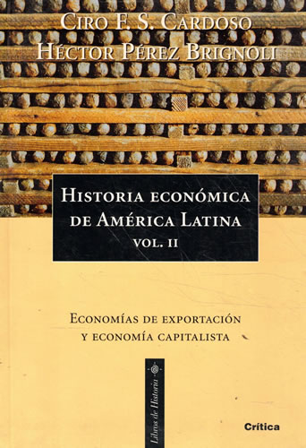 Historia económica de América Latina Vol. II/. Economías de exportación y economía capitalista - Santana Cardoso, Ciro Flamarion/ Pérez Brignoli, Héctor