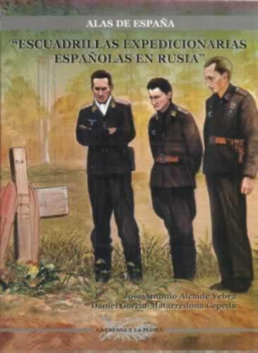 Alas de España. Escuadrillas expedicionarias españolas en Rusia - Alcaide Yebra, José Antonio/ García Matarredona