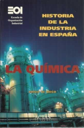 Historia de la industria en España. La química - de Diego, Emilio