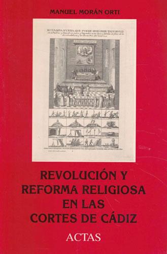 Revolución y reforma religiosa en las Cortes de Cádiz - Morán Orti, Manuel
