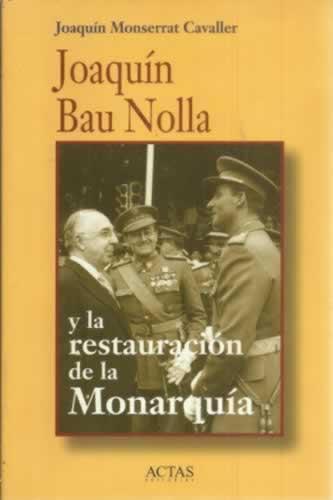 Joaquín Bau Nolla y la restauración de la monarquía - Monserrat Cavaller, Joaquín