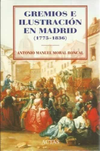 Gremios e ilustración en Madrid (1775-1836) - Moral Roncal, Antonio Manuel