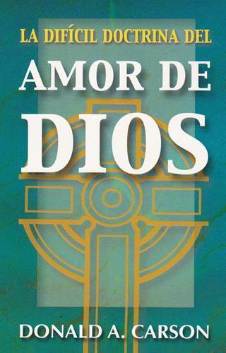La difícil doctrina del amor de Dios - Arthur Carson, Donald