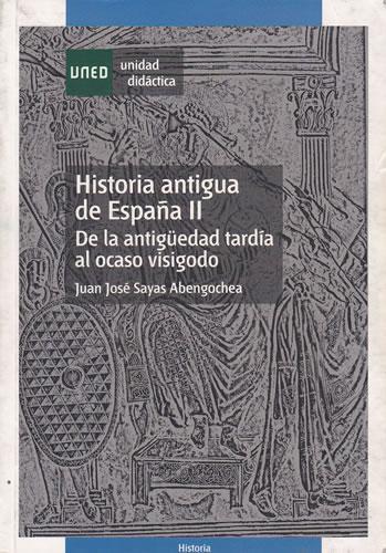 Historia antigua de España II.- De la antigüedad tardía al ocaso visigodo - Sayas Abengochea, Juan José