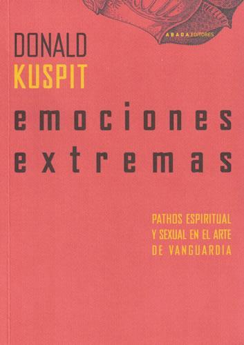 Emociones extemas. Pathos espiritual y sexual en el arte de vanguardia - Kuspit, Donald