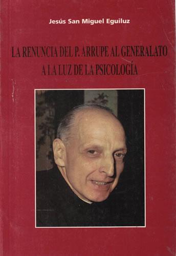 La renuncia del P. Arrupe al generalato a la luz de la psicología - San Miguel Eguiluz, Jesús