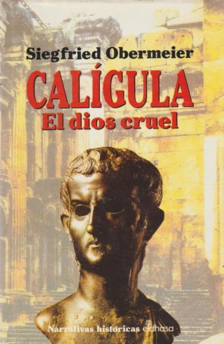 Calígula. El dios cruel - Obermeier, Siegfried