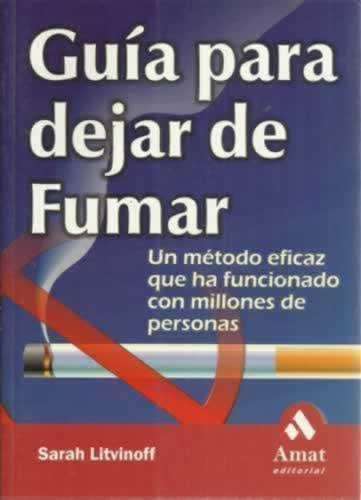GUÍA PARA DEJAR DE FUMAR. Un método eficaz que ha funcionado con millones de personas - LITVINOFF, Sarah