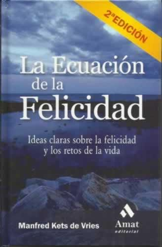 LA EDUCACIÓN DE LA FELICIDAD. Ideas claras sobre la felicidad y los retos de la vida - Kets de Vries, Manfred