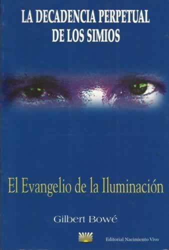 LA DECADENCIA PERPETUAL DE LOS SIMIOS. El Evangelio de la Iluminación - Bowé, Gilbert