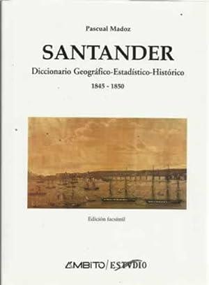 Santander. Diccionario Geográfico-Estadístico-Histórico 1845-1850. Edici&...