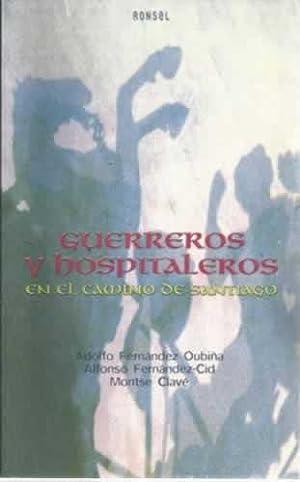 Guerreros y hospitaleros en el Camino de Santiago: Fernández Oubiña, Adolfo / Fernández-Cid, ...