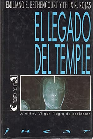 EL LEGADO DEL TEMPLE La última Virgen Negra de occidente: E. BETHENCOURT, Emiliano./ R. ...
