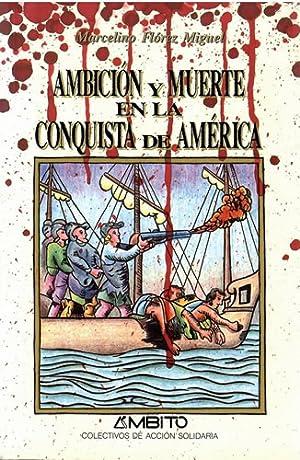 AMBICIÓN Y MUERTE EN LA CONQUISTA DE: Flórez Miguel, Marcelino