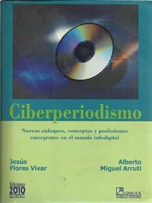 Ciberperiodismo. Nuevos enfoques, conceptos y profesiones emergentes en el mundo infodigital: ...